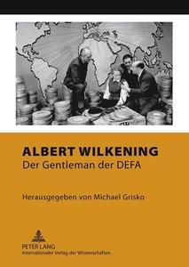 Albert Wilkening Der Gentleman der DEFA