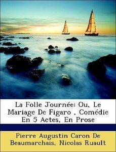 La Folle Journée: Ou, Le Mariage De Figaro , Comédie En 5 Actes,