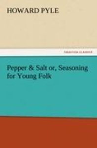 Pepper & Salt or, Seasoning for Young Folk