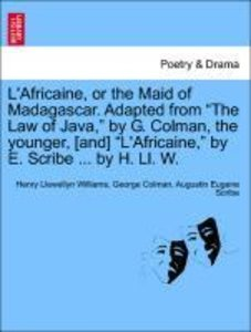 "L'Africaine, or the Maid of Madagascar. Adapted from ""The Law of"