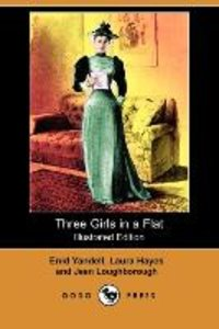 Three Girls in a Flat (Illustrated Edition) (Dodo Press)