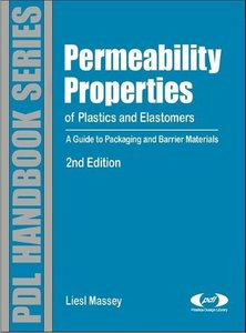 Permeability Properties of Plastics and Elastomers: A Guide to P