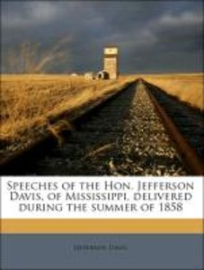 Speeches of the Hon. Jefferson Davis, of Mississippi, delivered