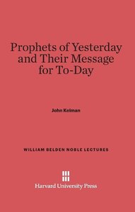 Prophets of Yesterday and Their Message for To-Day