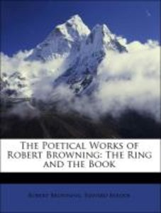 The Poetical Works of Robert Browning: The Ring and the Book