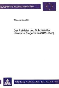 Der Publizist und Schriftsteller Hermann Stegemann (1870-1945)