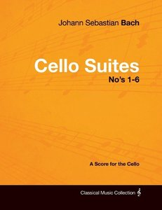 Johann Sebastian Bach - Cello Suites No's 1-6 - A Score for the