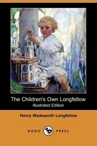 The Children's Own Longfellow (Illustrated Edition) (Dodo Press)