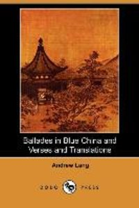 Ballades in Blue China and Verses and Translations (Dodo Press)
