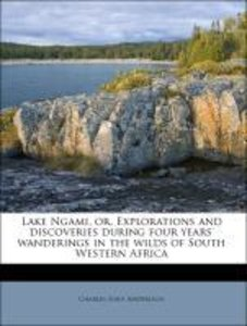 Lake Ngami, or, Explorations and discoveries during four years'