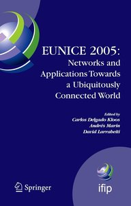 EUNICE 2005: Networks and Applications Towards a Ubiquitously Co