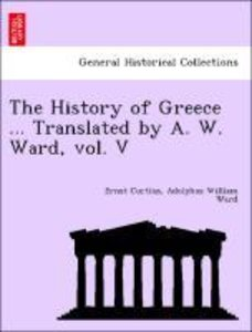 The History of Greece ... Translated by A. W. Ward, vol. V