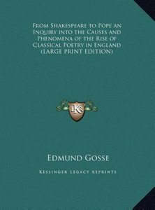 From Shakespeare to Pope an Inquiry into the Causes and Phenomen