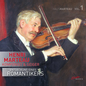 Henri Marteau-Entdeckung eines Romantikers,Vol.1