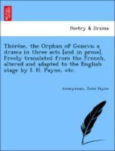 The´re`se, the Orphan of Geneva; a drama in three acts [and in p