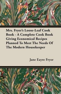 Mrs. Fryer's Loose-Leaf Cook Book - A Complete Cook Book Giving