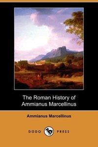 The Roman History of Ammianus Marcellinus (Dodo Press)