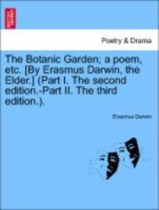 The Botanic Garden; a poem, etc. [By Erasmus Darwin, the Elder.]