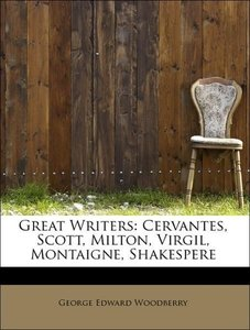 Great Writers: Cervantes, Scott, Milton, Virgil, Montaigne, Shak