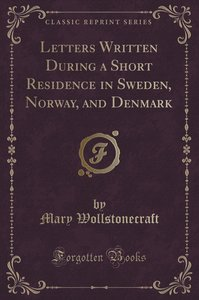 Letters Written During a Short Residence in Sweden, Norway, and