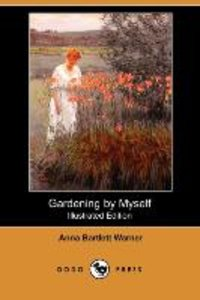 Gardening by Myself (Illustrated Edition) (Dodo Press)