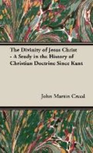 The Divinity of Jesus Christ - A Study in the History of Christi