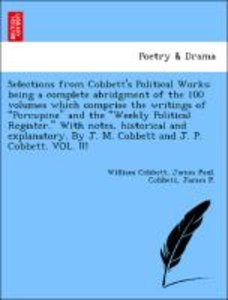 Selections from Cobbett's Political Works: being a complete abri