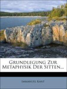 Grundlegung Zur Metaphysik Der Sitten...