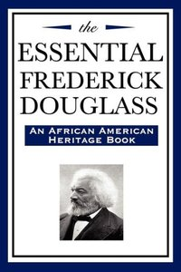 The Essential Frederick Douglass (An African American Heritage B