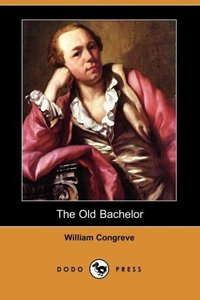 The Old Bachelor (Dodo Press)