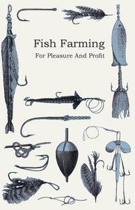 Fish Farming - For Pleasure and Profit
