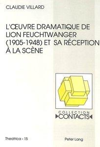 L\'oeuvre dramatique de Lion Feuchtwanger (1905-1948) et sa réce