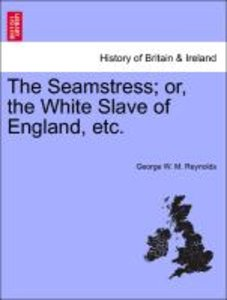 The Seamstress; or, the White Slave of England, etc.