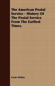 The American Postal Service - History Of The Postal Service From
