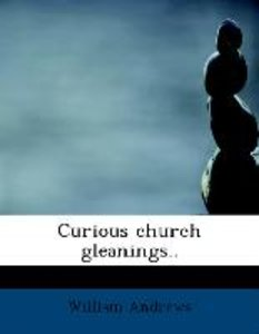 Curious church gleanings..