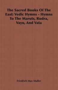 The Sacred Books of the East: Vedic Hymns - Hymns to the Maruts,