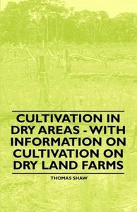 Cultivation in Dry Areas - With Information on Cultivation on Dr