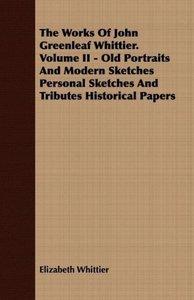 The Works Of John Greenleaf Whittier. Volume II - Old Portraits