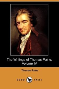 The Writings of Thomas Paine, Volume IV