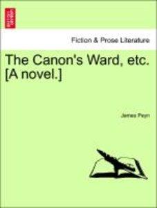 The Canon's Ward, etc. [A novel.] Vol. III.
