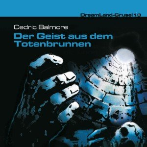 Dreamland Grusel 13 - Der Geist aus dem Totenbrunnen