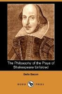 The Philosophy of the Plays of Shakespeare Unfolded