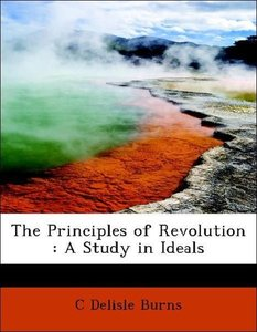 The Principles of Revolution : A Study in Ideals