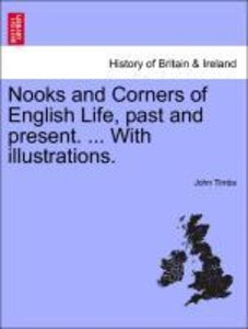Nooks and Corners of English Life, past and present. ... With il