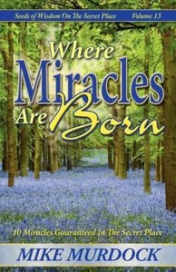 Where Miracles Are Born (Seeds Of Wisdom on The Secret Place, Vo