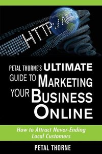 Petal Thorne's Ultimate Guide to Marketing Your Business Online