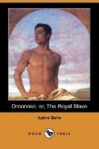Oroonoko; Or, the Royal Slave (Dodo Press)