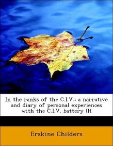 In the ranks of the C.I.V.; a narrative and diary of personal ex