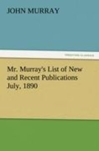 Mr. Murray's List of New and Recent Publications July, 1890