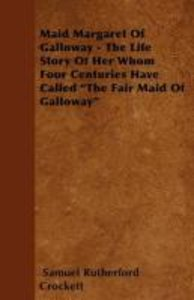 Maid Margaret of Galloway - The Life Story of Her Whom Four Cent